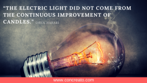 """The electric light did not come from the continuous improvement of candles."" - Oren Harari (2)"
